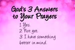 http://temp_thoughts_resize.s3.amazonaws.com/81/f64f40693e11e5a48c7bc9bf56ab95/Prayer-Gods-3-answers-to-your-prayers.png